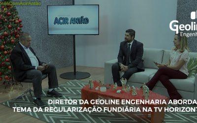 DIRETOR DA GEOLINE ENGENHARIA ABORDA O TEMA DA REGULARIZAÇÃO FUNDIÁRIA NA TV HORIZONTE