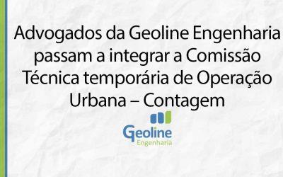 Advogados da Geoline Engenharia passam a integrar a Comissão Técnica temporária de Operação Urbana – Contagem
