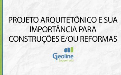 PROJETO ARQUITETÔNICO E SUA IMPORTÂNCIA PARA CONSTRUÇÕES E/OU REFORMAS