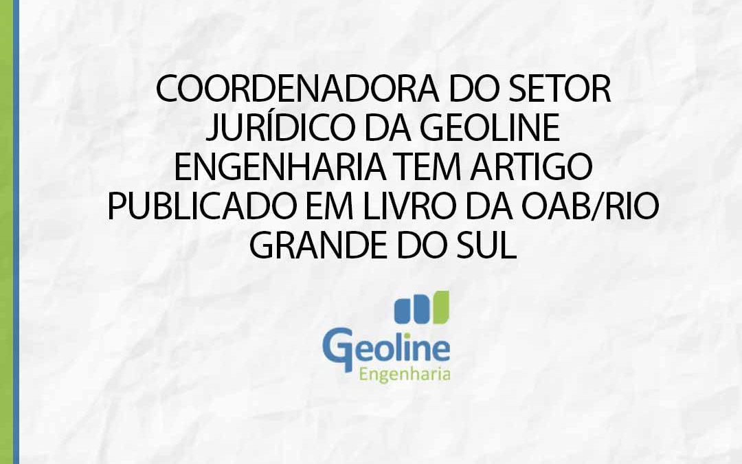 COORDENADORA DO SETOR JURÍDICO DA GEOLINE ENGENHARIA TEM ARTIGO PUBLICADO EM LIVRO DA OAB/RIO GRANDE DO SUL