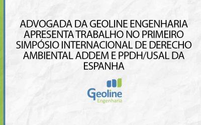 ADVOGADA DA GEOLINE ENGENHARIA APRESENTA TRABALHO NO PRIMEIRO SIMPÓSIO INTERNACIONAL DE DERECHO AMBIENTAL ADDEM E PPDH/USAL DA ESPANHA